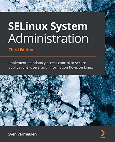 Compare Textbook Prices for SELinux System Administration: Implement mandatory access control to secure applications, users, and information flows on Linux 3rd ed. Edition ISBN 9781800201477 by Vermeulen, Sven