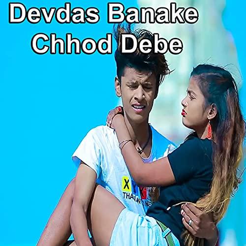 Devdas Banake Chhod Debe