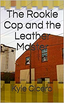 The Rookie Cop and the Leather Master by [Kyle Cicero]