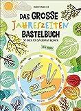 Das große Jahreszeiten-Bastelbuch – 52 Ideen für 52 kreative Wochen. Spannende Projekte für...