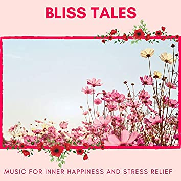 Bliss Tales - Music For Inner Happiness And Stress Relief