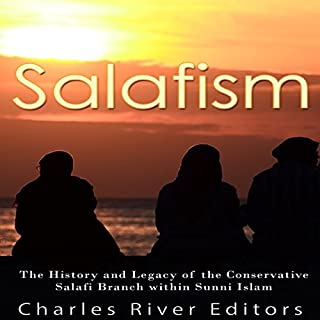 Salafism: The History and Legacy of the Conservative Salafi Branch Within Sunni Islam cover art