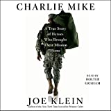 Charlie Mike: A True Story of War and Finding the Way Home