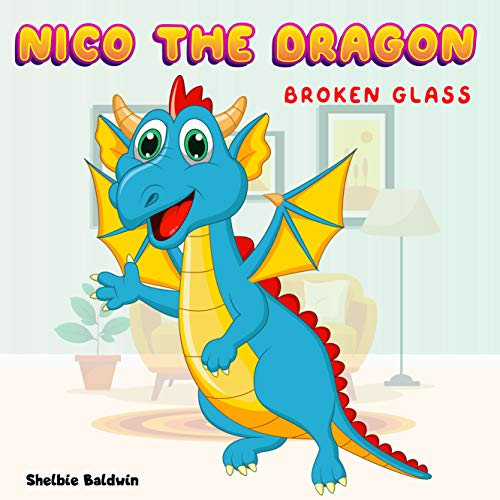 Nico The Dragon 2: Broken Glass   Dragon Bedtime Story Book for kids age 2-6 years old   Gifts for girls (English Edition)