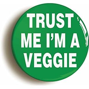 TRUST ME I'M A VEGGIE BADGE BUTTON PIN (Size is 1inch/25mm diameter) VEGETARIAN:Donald-trump