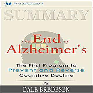 Summary: The End of Alzheimer's: The First Program to Prevent and Reverse Cognitive Decline                   By:                                                                                                                                 Readtrepreneur Publishing                               Narrated by:                                                                                                                                 Tim Carper                      Length: 1 hr and 54 mins     16 ratings     Overall 4.5