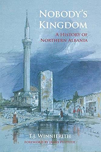 Nobody's Kingdom: A History of Northern Albania (English Edition)