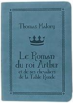 Le roman du roi Arthur et de ses chevaliers de la Table ronde de Thomas Malory