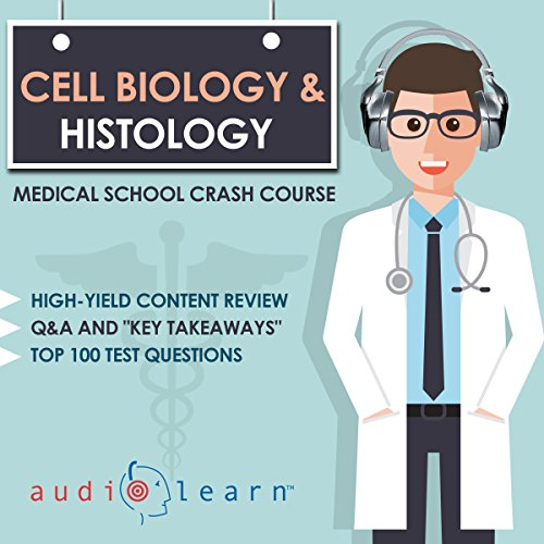 Cell Biology and Histology - Medical School Crash Course Audiobook By AudioLearn Medical Content Team cover art