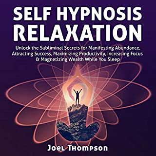 Self-Hypnosis Relaxation: Unlock the Subliminal Secrets for Manifesting Abundance, Attracting Success, Maximizing Productivity, Increasing Focus & Magnetizing Wealth While You Sleep cover art