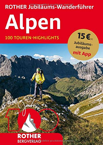 ROTHER Jubiläums-Wanderführer Alpen: 100 Touren-Highlights. Mit App (Rother Selection)