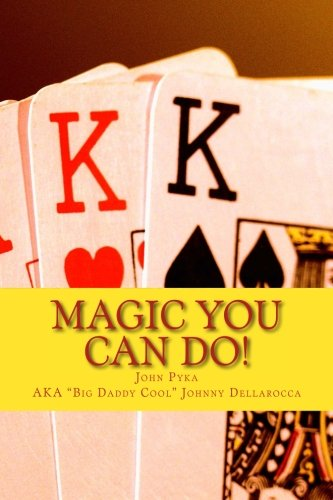 Big Daddy Cool's Magic You Can Do: Magic Tricks to be Amazing in 5 Minutes or Less!