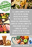El Libro Completo De Recetas De Cocina Bajas En Calorías, Recetas De Cocina Bajas En Carbohidratos, Libro De Cocina Completo Para Diabéticos & El Libro De Cocina Completo De Recetas Sin Gluten
