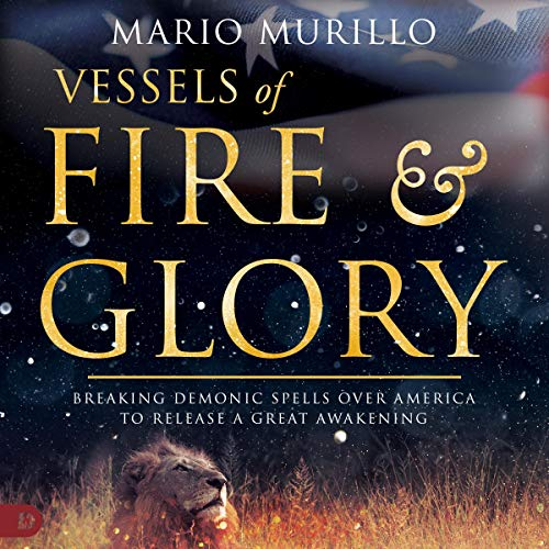 Vessels of Fire & Glory Audiobook By Mario Murillo cover art