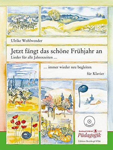 Jetzt fängt das schöne Frühjahr an - Lieder für alle Jahreszeiten, immer wieder neu begleiten für Klavier mit CD (EB 8766): Lieder für alle Jahreszeiten, immer wieder neu begleiten - mit CD