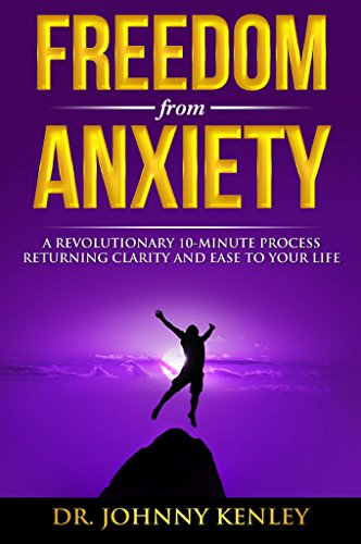 Freedom from Anxiety: A Revolutionary 10-Minute Process Returning Clarity and Ease To Your Life (English Edition) PDF Books