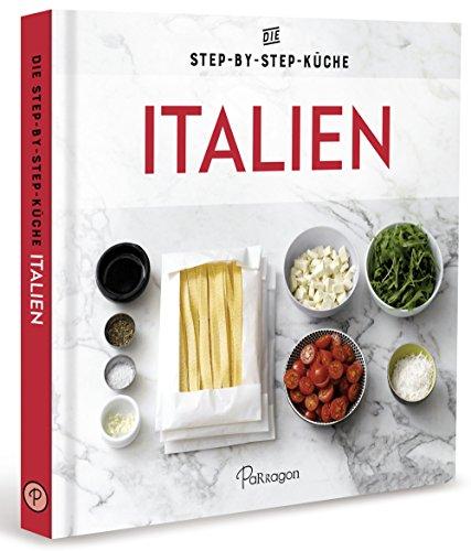 Italien - Die Step-by-Step-Küche