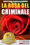 La Rosa Del Criminale: Il primo romanzo giallo nel contesto storico italiano, tra fantasmi, erotismo e servizi segreti. (Italian Edition)