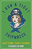 I Run A Tight Shipwreck, Getting Shit Done Cleaning Log Book: Green Buccaneer Sailor Girl Retro Tatt...