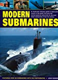 Modern Submarines: An Illustrated Reference Guide to Underwater Vessels of the World, from Post-War Nuclear-Powered Submarines to Advanced Attack ... Over 50 Submarines with 250 Photographs