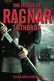 The Legend of Ragnar Lothbrok: Viking King and Warrior
