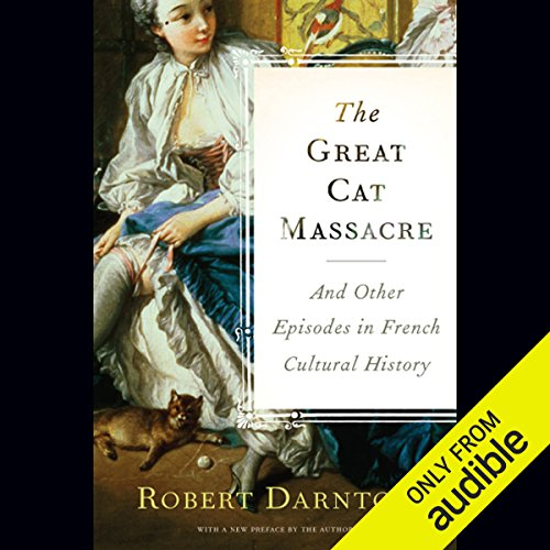 The Great Cat Massacre and Other Episodes in French Cultural History                    By:                                                                                                                                 Robert Darnton                               Narrated by:                                                                                                                                 Simon Prebble                      Length: 10 hrs and 4 mins     1 rating     Overall 4.0