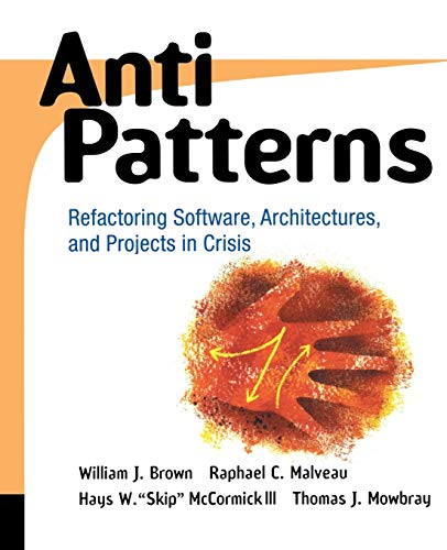 """Compare Textbook Prices for AntiPatterns: Refactoring Software, Architectures, and Projects in Crisis 1 Edition ISBN 9780471197133 by Brown, William J.,Malveau, Raphael C.,McCormick, Hays W. """"Skip"""",Mowbray, Thomas J."""