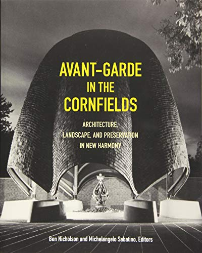 Avant-Garde in the Cornfields: Architecture, Landscape, and Preservation in New Harmony
