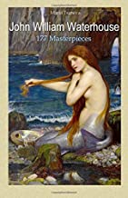 John William Waterhouse: 177 Masterpieces (Annotated Masterpieces) (Volume 9)