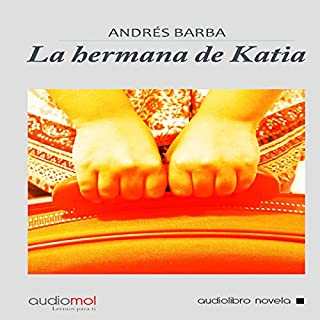 La hermana de Katia [Katia's Sister]                   By:                                                                                                                                 Andrés Barba                               Narrated by:                                                                                                                                 Isabel García                      Length: 4 hrs and 52 mins     1 rating     Overall 3.0