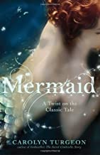 Mermaid: A Twist on the Classic Tale by Carolyn Turgeon (2011-03-01)
