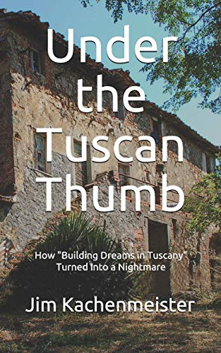 Under the Tuscan Thumb: How 'Building Dreams in Tuscany' Turned Into a Nightmare