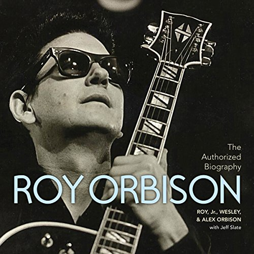 The Authorized Roy Orbison Audiobook By Jeff Slate,                                                                                        Alex Orbison,                                                                                        Roy Orbison,                                                                                        Wesley Orbison cover art
