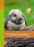 Clickertraining: Für Kaninchen, Meerschweinchen & Co. - Isabel Müller