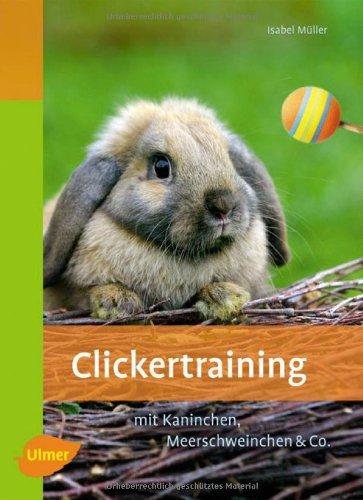 Clickertraining: Für Kaninchen, Meerschweinchen & Co.