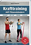 Krafttraining mit Fitnessbändern: TheraBand  + Body-Tube  + Miniband + Deuserband (Trainingsreihe von Ronald Thomschke)