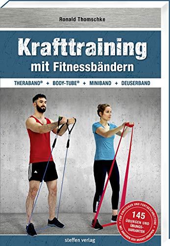 Krafttraining mit Fitnessbändern: TheraBand ® + Body-Tube ® + Miniband + Deuserband (Trainingsreihe von Ronald Thomschke)