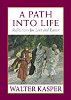 A Path Into Life: Reflections for Lent and Easter