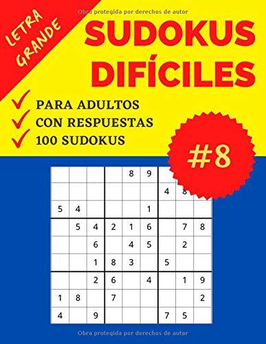 Sudokus Difíciles para Adultos | Letra Grande | 100 Juegos Sudoku con Respuestas: Parte 8 | Nivel: Difícil | Sudoku recomendable para Personas Mayores | Soluciones Incluídas | Formato Grande