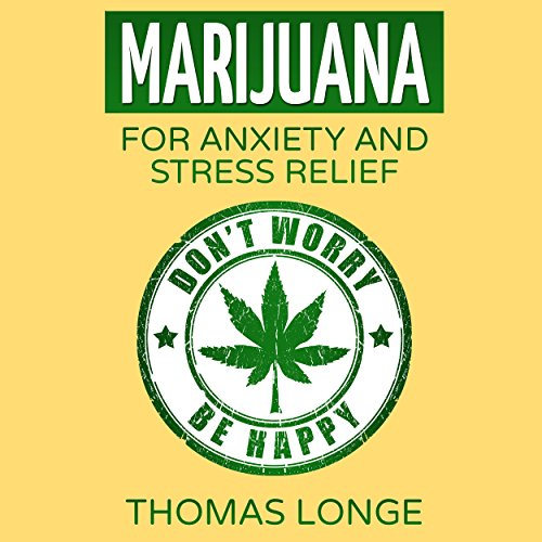 Marijuana: For Anxiety and Stress Relief audiobook cover art