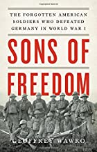 Sons of Freedom: The Forgotten American Soldiers Who Defeated Germany in World War I