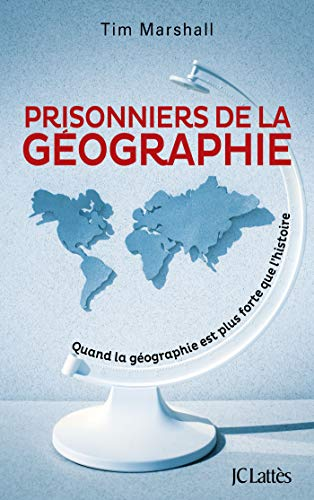 Prisonniers De La Geographie Quand La Geographie Est Plus Forte Que Lhistoire Essais Et Documents
