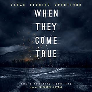 When They Come True     Anna's Nightmare, Volume 2              By:                                                                                                                                 Sarah Fleming Mountford                               Narrated by:                                                                                                                                 Elizabeth Saydah                      Length: 8 hrs and 13 mins     Not rated yet     Overall 0.0
