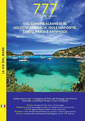 Dal confine albanese al golfo di Ambracia, isole Diapontie, Corfù, Paxos e Antipaxos. Il Portolano. 777 porti e ancoraggi