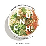 Lunch!: Flavorful, Colorful, Powerful Lunch Bowls to Reclaim Your Midday Meal