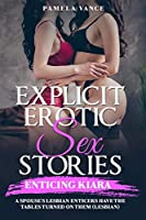 Explicit Erotic Sex Stories: Enticing KIARA. A spouse's lesbian enticers have the tables turned on them (Lesbian) !