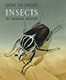 How to Draw Insects (Facsimile Reprint) - Norman Weaver