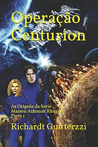 Operação Centurion: As Origens da Serie Maison Arkonak Rhugen Parte 1