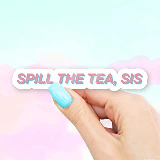 Spill The Tea, Sis Sticker - for Laptops, Water Bottles and Windows