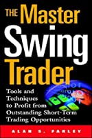 The Master Swing Trader: Tool and Techniques to Profit from Outstanding Short-Term Trading Opportunities